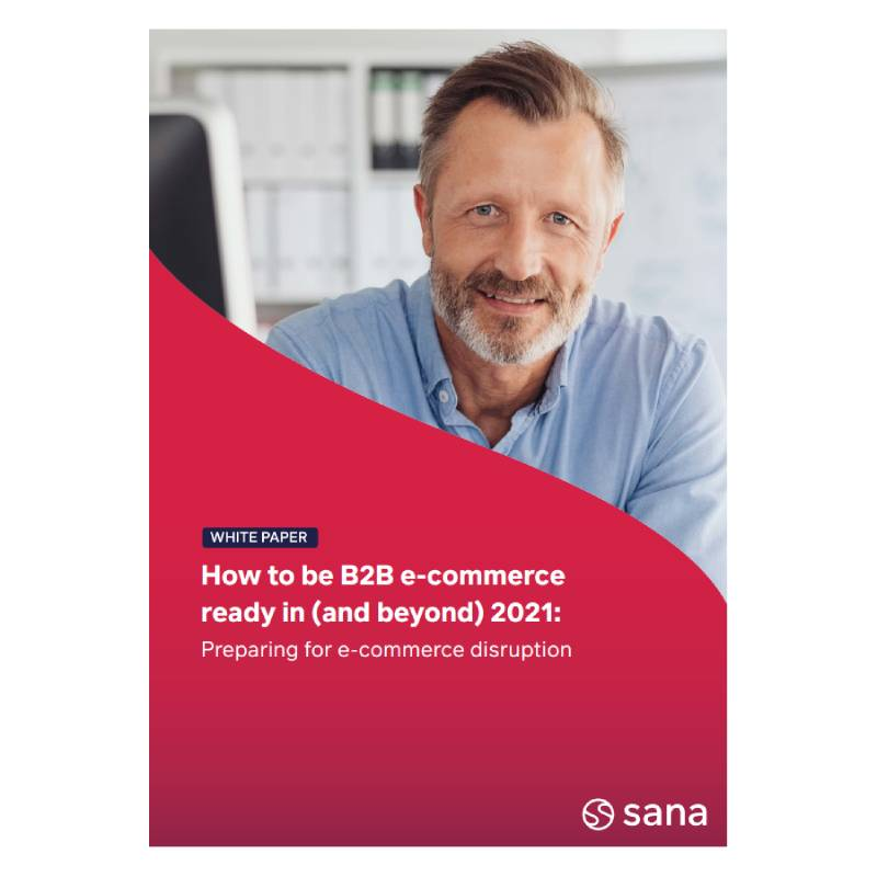 How To Be B2B E-Commerce Ready in (and Beyond) 2021
